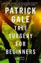 Tree Surgery for Beginners ebook by Patrick Gale