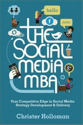 The Social Media MBA - Your Competitive Edge in Social Media Strategy Development and Delivery ebook by Christer Holloman