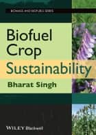 Biofuel Crop Sustainability ebook by Bharat Singh