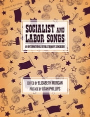 Socialist And Labor Songs - An International Revolutionary Songbook ebook by Utah Phillips