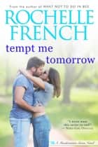 Tempt Me Tomorrow - Meadowview Series Book 3 ebook by Rochelle French
