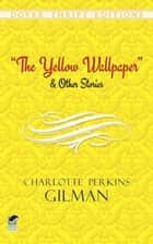 The Yellow Wallpaper and Other Stories ebook by Charlotte Perkins Gilman