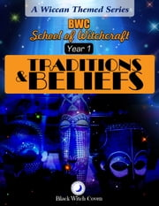 Traditions & Beliefs: Year 1 in Wicca ebook by BWS