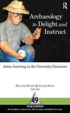 Archaeology to Delight and Instruct - Active Learning in the University Classroom ebook by Heather Burke, Claire E Smith