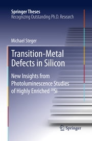 Transition-Metal Defects in Silicon - New Insights from Photoluminescence Studies of Highly Enriched 28Si ebook by Michael Steger