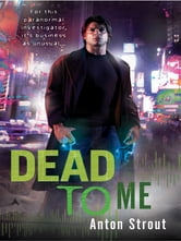 Dead To Me ebook by Anton Strout
