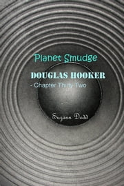 Planet Smudge - Douglas Hooker - Chapter Thirty Two ebook by Suzann Dodd