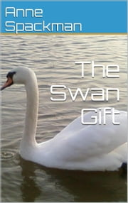 The Swan Gift ebook by Anne Spackman
