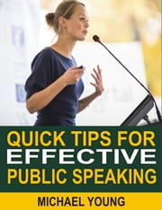 Quick Tips for Effective Public Speaking ebook by Michael Young