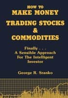 How to Make Money Trading Stocks and Commodities ebook by George Sranko