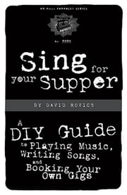 Sing For Your Supper - A DIY Guide to Playing Music, Writing Songs and Booking Your Own Gigs ebook by David Rovics