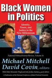 Black Women in Politics - Identity, Power, and Justice in the New Millennium ebook by Michael Mitchell,Nikol Alexander-Floyd,David Covin,Julia Jordan-Zachery