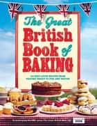 The Great British Book of Baking - Discover over 120 delicious recipes in the official tie-in to Series 1 of The Great British Bake Off ebook by Linda Collister