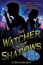 The Watcher in the Shadows ebook by Ms. Chris Moriarty,Mark Edward Geyer