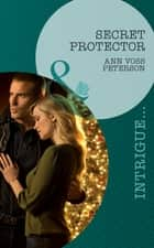 Secret Protector (Mills & Boon Intrigue) (Situation: Christmas, Book 3) ebook by Ann Voss Peterson