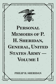 Personal Memoirs of P. H. Sheridan, General, United States Army — Volume 1 ebook by Philip H. Sheridan