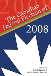 The Canadian Federal Election of 2008 ebook by Jon H. Pammett,Christopher Dornan