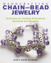 Handcrafting Chain and Bead Jewelry - Techniques for Creating Dimensional Necklaces and Bracelets ebook by Scott David Plumlee