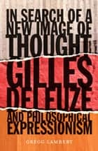 In Search of a New Image of Thought ebook by Gregg Lambert