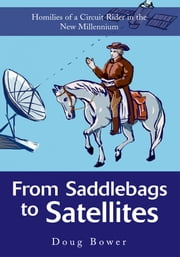 From Saddlebags to Satellites - Homilies of a Circuit Rider in the New Millennium ebook by Doug Bower