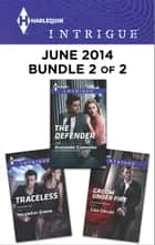 Harlequin Intrigue June 2014 - Bundle 2 of 2 - Traceless\Groom Under Fire\The Defender ebook by HelenKay Dimon, Lisa Childs, Adrienne Giordano