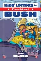 Kids' Letters to President Bush ebook by Bill Adler