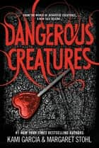 Dangerous Creatures ebook by Kami Garcia, Margaret Stohl