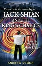Jack Shian and the King's Chalice ebook by Andrew Symon