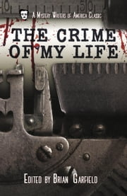 The Crime of My Life - Mystery Writers of America Presents: Classics, #8 ebook by Helen McCloy, Richard Martin Stern, John D. MacDonald,...