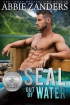 SEAL Out of Water ebook by Abbie Zanders, Suspense Sisters