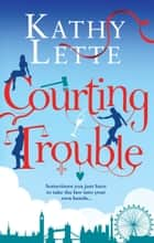 Courting Trouble ebook by Kathy Lette