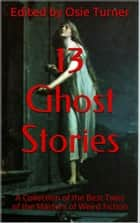 13 Ghost Stories ebook by Osie Turner