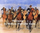 Wyoming, A Story of the Outdoor West ebook by William MacLeod Raine