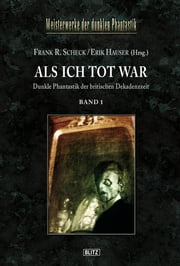 Meisterwerke der dunklen Phantastik 03: ALS ICH TOT WAR (Band 1) ebook by