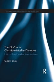The Qur'an in Christian-Muslim Dialogue - Historical and Modern Interpretations ebook by Corrie Block