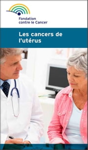 Les cancers de l'utérus - Une brochure de la Fondation contre le Cancer ebook by Kobo.Web.Store.Products.Fields.ContributorFieldViewModel