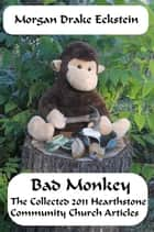 Bad Monkey: The Collected 2011 Hearthstone Community Church Articles ebook by Morgan Drake Eckstein