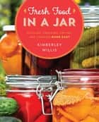 Fresh Food in a Jar ebook by Kimberley Willis