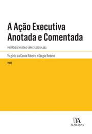 A Ação Executiva Anotada e Comentada ebook by Virgínio da Costa Ribeiro; Sérgio Rebelo
