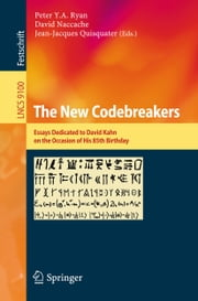 The New Codebreakers - Essays Dedicated to David Kahn on the Occasion of His 85th Birthday ebook by Peter Y. A. Ryan,David Naccache,Jean-Jacques Quisquater