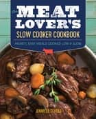 The Meat Lover's Slow Cooker Cookbook ebook by Jennifer Olvera