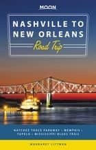 Moon Nashville to New Orleans Road Trip - Natchez Trace Parkway, Memphis, Tupelo, Mississippi Blues Trail ebook by Margaret Littman