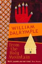 From the Holy Mountain: A Journey in the Shadow of Byzantium (Text Only) ebook by William Dalrymple