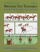 DRESSAGE TEST TECHNIQUES ebook by JUDY HARVEY,CAROLE VINCER