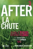 After - Tome 3 - La chute ebook by Anna Todd