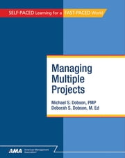 Managing Multiple Projects: EBook Edition ebook by Michael S. Dobson PMP,Deborah Singer Dobson M.Ed.