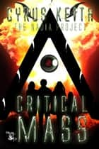 Critical Mass - The NADIA Project, #3 ebook by Cyrus Keith