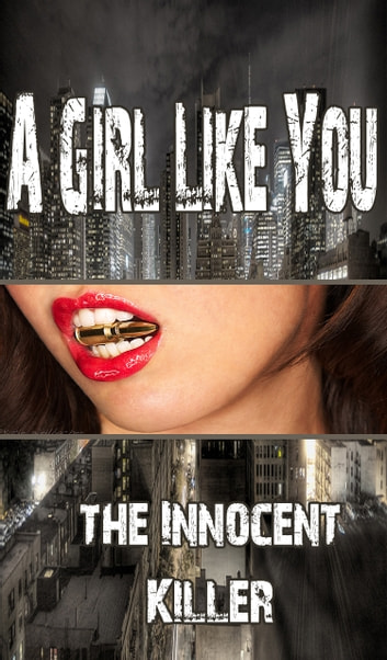 A Girl Like You - The Innocent Killer 3 ebook by Linda Moore