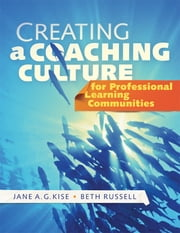 Creating a Coaching Culture for Professional Learning Communities ebook by Jane A.J. Kise,Beth Russell