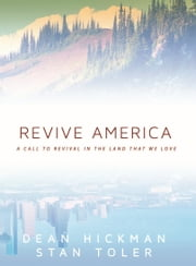 Revive America: A Call to Revival in the Land that We Love ebook by Stan Toler,Dean Hickman
